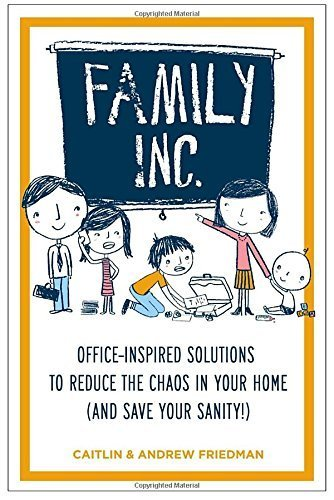 Family Inc.: Office-Inspired Solutions to Reduce the Chaos in Your Home (and Save Your Sanity!) by Caitlin Friedman (2012-12-27)