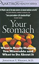 Your Stomach: What is Really Making You Miserable and What to Do About It (Praktikos Health Series) by Jonathan V. Wright (2009-09-16)