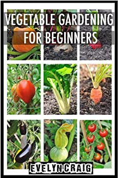 Vegetable Gardening: For Beginners (vegetable gardening, vegetable gardening for beginners, vegetable gardening book, vegetable gardening in containers) (English Edition) par [Craig, Evelyn]
