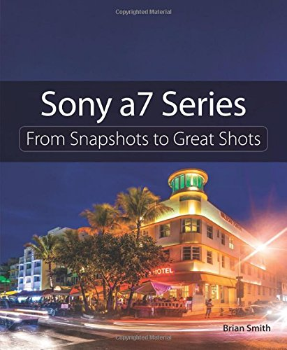 Sony a7 Series: From Snapshots to Great Shots por Brian Smith
