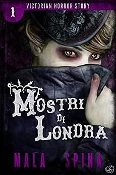 Mostri di Londra: Urban Fantasy e Orrore (Victorian Horror Story Vol. 1) di [Spina, Mala]