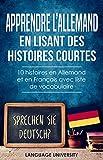 Apprendre l'allemand en lisant des histoires courtes: 10 histoires en Allemand et en Français avec liste de vocabulaire (German Edition)