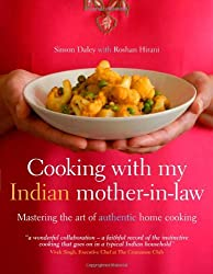 Cooking with My Indian Mother-In-Law: Mastering the Art of Authentic Home Cooking: Mastering the Art of Authentic Indian Home Cooking