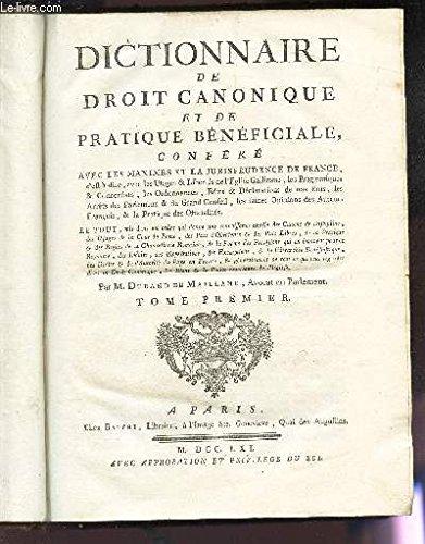 DICTIONNAIRE DE DROIT CANONIQUE ET DE PRATIQUE BENEFICIALE CONFERE / TOME PREMIER.