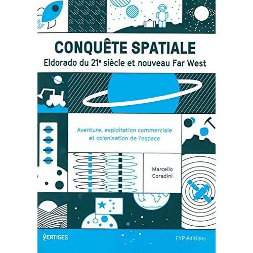 Conquête spatiale : Eldorado du 21e siècle ou nouveau..: Des premières explorations aux projets..