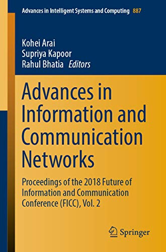 Advances in Information and Communication Networks: Proceedings of the 2018 Future of Information and Communication Conference (FICC), Vol. 2 (Advances ... and Computing Book 887) (English Edition)