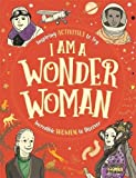 #10: I am a Wonder Woman: Inspiring activities to try. Incredible women to discover.
