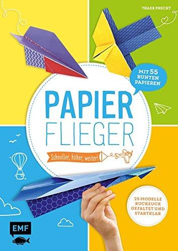 Papierflieger - schneller, höher, weiter!: 25 Modelle ruckzuck gefaltet und startklar - Mit 56 bunten Papieren