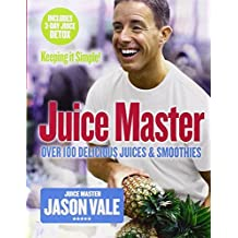 Juice Master Keeping It Simple: Over 100 Delicious Juices and Smoothies by Vale, Jason (April 2, 2007) Paperback