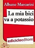 La mia bici va a potassio. Milano-Roma a due banane all'ora (Biblioteca del ciclista)
