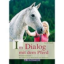 Im Dialog mit dem Pferd: Belohnungslernen - der Schlüssel zu Motivation und Vertrauen (Mit Pferden kommunizieren)