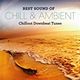 Best Sound of Chill & Ambient - Chillout Downbeat Tunes