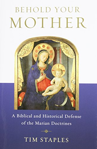 behold-your-mother-a-biblical-and-historical-defense-of-the-marian-doctrines