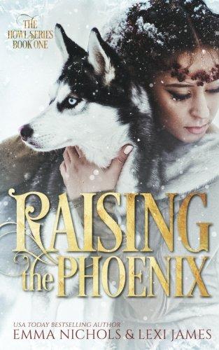 Raising the Phoenix: Volume 1 (The Howl Series)