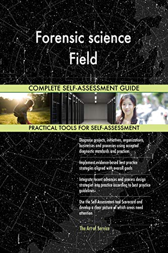 Forensic science Field All-Inclusive Self-Assessment - More than 700 Success Criteria, Instant Visual Insights, Comprehensive Spreadsheet Dashboard, Auto-Prioritized for Quick Results