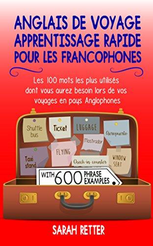 Couverture du livre ANGLAIS DE VOYAGE: APPRENTISSAGE RAPIDE POUR LES FRANCOPHONES: Les 100 mots les plus utilisés dont vous aurez besoin lors de vos voyages en pays Anglophones.