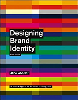 Designing Brand Identity: An Essential Guide for the Whole Branding Team by [Wheeler, Alina]