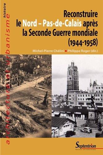 Reconstruire le Nord-Pas-de-Calais aprs la Seconde Guerre Mondiale (1944-1958)