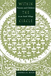Within the Circle: Parents and Children in an Arab Village (History and Society of the Modern Middle East)