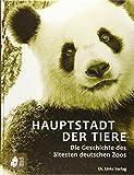 Hauptstadt der Tiere: Die Geschichte des ältesten deutschen Zoos - Clemens Maier-Wolthausen