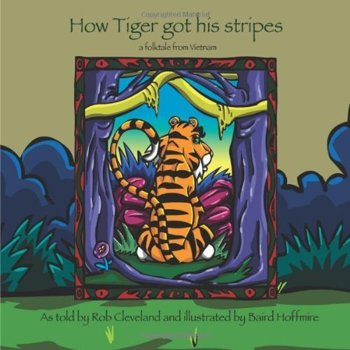 How Tiger Got His Stripes: A Folktale from Vietnam (Story Cove) by Rob Cleveland (2006-01-30)