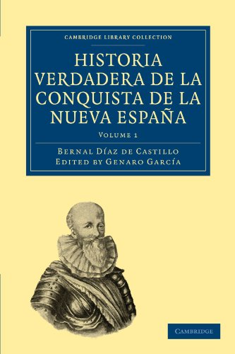 Historia Verdadera de la Conquista de la Nueva España: Volume 1 (Cambridge Library Collection - Latin American Studies) por Bernal Díaz del Castillo