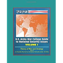 U.S. Army War College Guide to National Security Issues, Volume I: Theory of War and Strategy - Work of von Clausewitz, Mao, Sun Tzu, Che Guevara, Machiavelli, Luttwak - 5th Edition