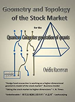 Geometry and Topology of the Stock Market: for the Quantum Computer Generation of Quants (English Edition) von [Racorean, Ovidiu]