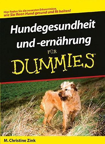 Hundegesundheit  und -ernährung für Dummies (Natural Pet Medizin)