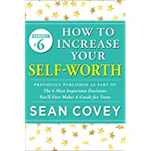 "Decision #6: How to Increase Your Self-Worth: Previously published as part of ""The 6 Most Important Decisions You'll Ever Make"" (English Edition)"
