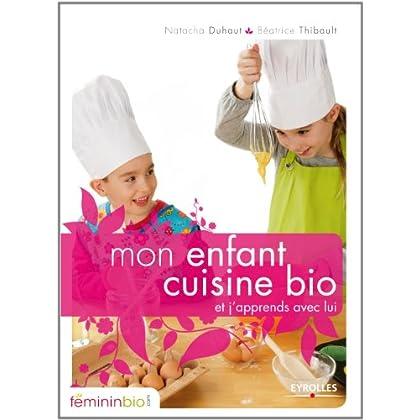 Mon enfant cuisine bio : Et j'apprends avec lui (Ma vie en bio)