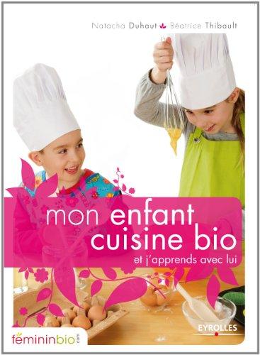 Mon enfant cuisine bio : Et j'apprends avec lui (Ma vie en bio) par Natacha Duhaut