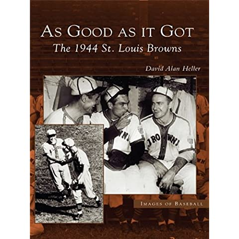 As Good As It Got: The 1944 St. Louis Browns (Images of Baseball) (English Edition)