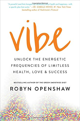 Your High Vibe Life: 7 Days to Detox and Design Your Optimal Health & Happiness Frequency por Robyn Openshaw