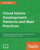 Cloud Native Development Patterns and Best Practices: Practical architectural patterns for building modern, distributed cloud-native systems (English Edition)