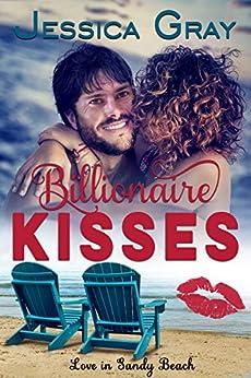 Billionaire Kisses (Love in Sandy Beach Book 2) by [Gray, Jessica]