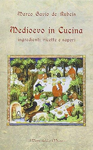 Medioevo in cucina. Ingredienti, ricette e sapori