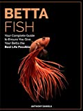 #8: Betta Fish: Your Complete Guide to Ensure You Give Your Betta the Best Life Possible