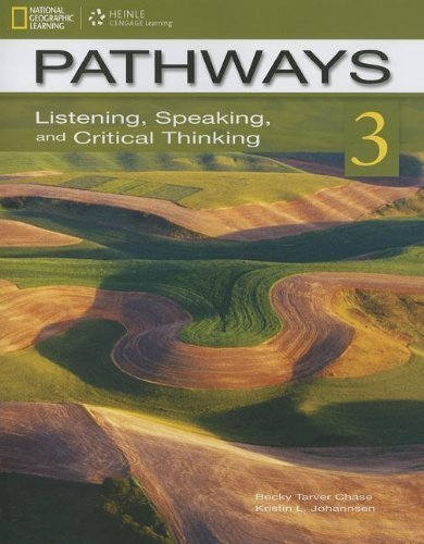 Pathways 3: Listening, Speaking, and Critical Thinking 1st (first) Edition by Becky Tarver Chase, Kristin L. Johannsen published by National Geographic / Heinle Cengage Learning (2011)