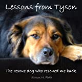 Lessons from Tyson: The true story of a rescue dog who rescued me right back (English Edition)