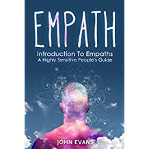 Empath: Introduction To Empaths - A Highly Sensitive People's Guide (Empath, Intuitive, Psychic, Empathy) (English Edition)