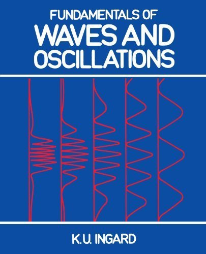 Fundamentals of Waves and Oscillations by K. U. Ingard (1988-07-29)