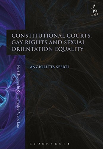 Constitutional Courts, Gay Rights and Sexual Orientation Equality (Hart Studies in Comparative Public Law) por Angioletta Sperti