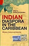 Indian Diaspora in the Caribbean: History, Culture and Identity by Rattan Lal Hangloo (Editor) (1-Feb-2013) Hardcover