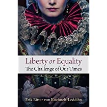 [(Liberty or Equality: The Challenge of Our Times)] [Author: Erik Ritter Von Kuehnelt-Leddihn] published on (April, 2014)