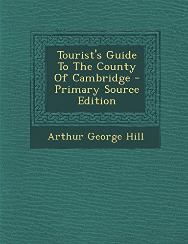 Tourist's Guide To The County Of Cambridge - Primary Source Edition