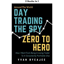 Day Trading The SPY; Zero To Hero: 2 books in 1 (English Edition)
