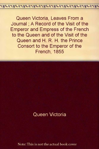 Leaves from a Journal A record of the visit of the emperor and empress of the french to the queen and of (Queens Leaf Green)