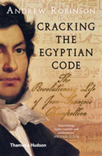 Cracking the egyptian code, the revolutionary life of Jean-Franois Champollion