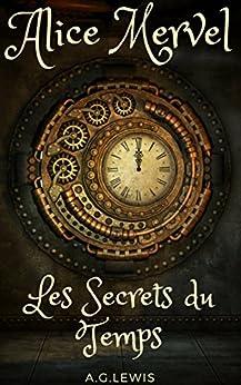 Alice Mervel, Les Secrets du Temps par [LEWIS, A.G]